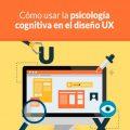 Cómo Usar La Psicología Cognitiva En El Diseño UX